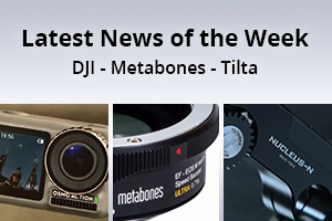 news of the week i49-e130- DJI - Metabones - Tilta